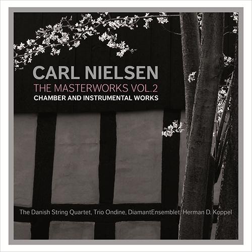 Nielsen, C.: Masterworks (The), Vol. 2 - Chamber and Instrumental Works (Danish String Quartet, Diamant Ensemblet, Trio Ondine, Koppel)