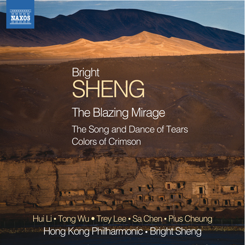 Sheng, Bright: Blazing Mirage (The) / The Song and Dance of Tears / Colors of Crimson (Hong Kong Philharmonic, Bright Sheng)