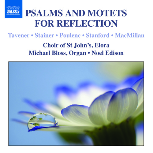 Choral Concert: Choir of St. John's, Elora - Tavener, J. / Stainer, J. Poulenc, F. / Stanford, C.V. (Psalms and Motets for Reflection)