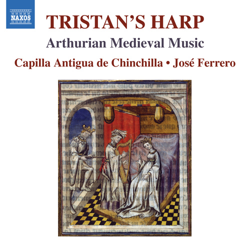 Tristan's Harp (The) (Arthurian Medieval Music) (Capilla Antigua de Chinchilla, Ferrero)