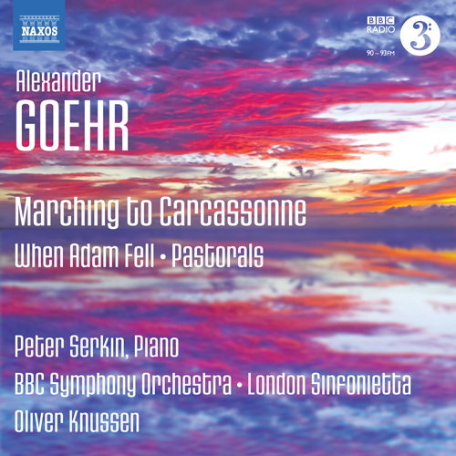 Goehr, A.: Marching to Carcassonne / When Adam Fell / Pastorals (P. Serkin, BBC Symphony, London Sinfonietta, Knussen)