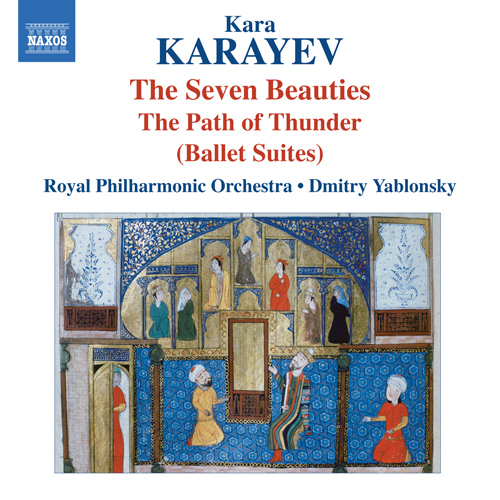 Karayev, K.: 7 Beauties Ballet Suite / The Path of Thunder (Royal Philharmonic, Yablonsky) (Azerbaijani Composers, Vol. 4)