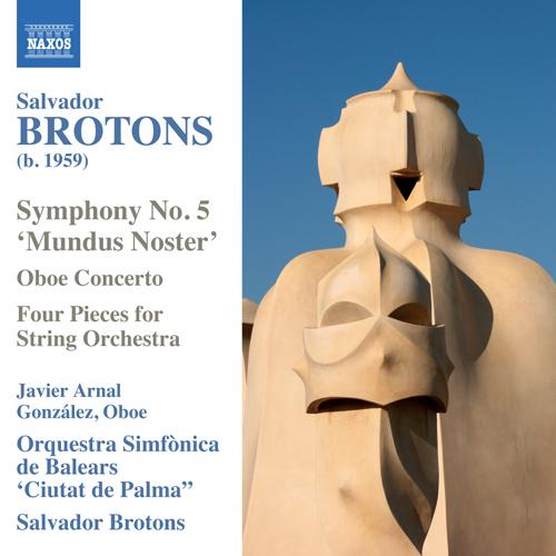 Brotons, S.: Symphony No. 5, 'Mundus Noster' / Oboe Concerto / 4 Pieces (Arnal Gonzalez, Orquestra Simfonica de Balears Ciutat de Palma, Brotons)