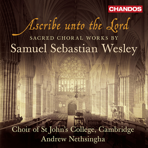 Wesley, S.S.: Sacred Choral Works (Ascribe unto the Lord) (St. John's College Choir, Cambridge, Nethsingha)