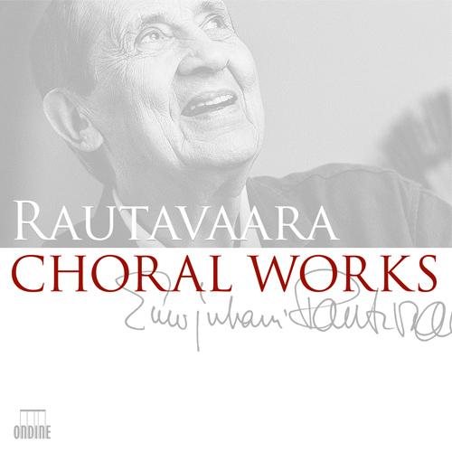 Rautavaara, E.: Choral Works (Finnish Radio Chamber Choir, Nuoranne)