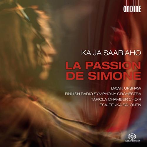 Saariaho, K.: Passion de Simone (La) (Upshaw, Tapiola Chamber Choir, Finnish Radio Symphony, Salonen)